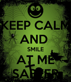 Poster: KEEP CALM AND  SMILE AT ME SABEER