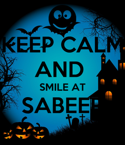 Poster: KEEP CALM AND  SMILE AT SABEER