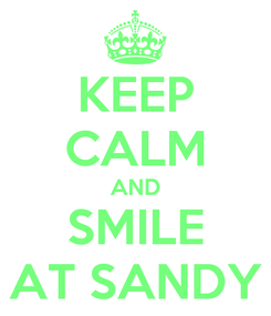 Poster: KEEP CALM AND SMILE AT SANDY