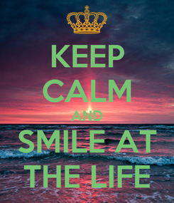 Poster: KEEP CALM AND SMILE AT THE LIFE
