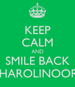 Poster: KEEP CALM AND SMILE BACK KHAROLINOORE