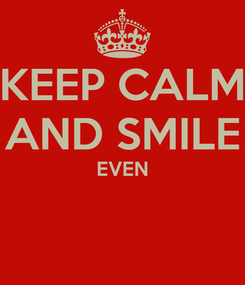 Poster: KEEP CALM AND SMILE EVEN