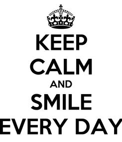 Poster: KEEP CALM AND SMILE EVERY DAY
