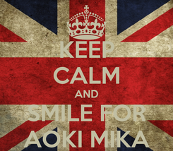 Poster: KEEP CALM AND SMILE FOR AOKI MIKA