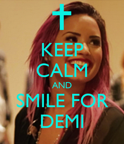 Poster: KEEP CALM AND SMILE FOR DEMI