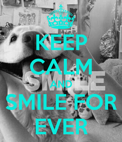 Poster: KEEP CALM AND SMILE FOR EVER
