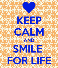 Poster: KEEP CALM AND SMILE  FOR LIFE