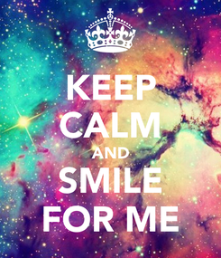 Poster: KEEP CALM AND SMILE FOR ME