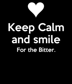 Poster: Keep Calm and smile For the Bitter.
