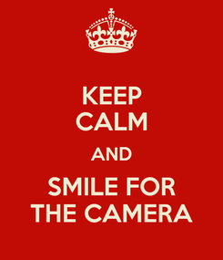 Poster: KEEP CALM AND SMILE FOR THE CAMERA