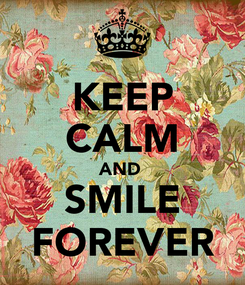 Poster: KEEP CALM AND  SMILE FOREVER