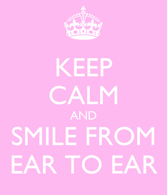 Poster: KEEP CALM AND SMILE FROM EAR TO EAR