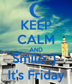 Poster: KEEP CALM AND Smile :)  It's Friday