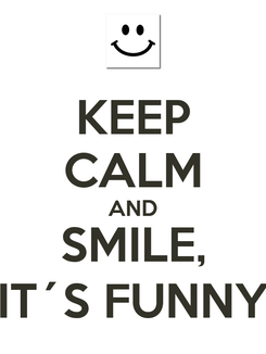Poster: KEEP CALM AND SMILE, IT´S FUNNY
