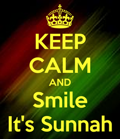 Poster: KEEP CALM AND Smile It's Sunnah