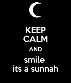 Poster: KEEP CALM AND smile  its a sunnah