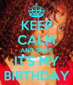 Poster: KEEP CALM AND SMILE IT'S MY BIRTHDAY