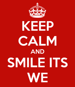 Poster: KEEP CALM AND SMILE ITS WE