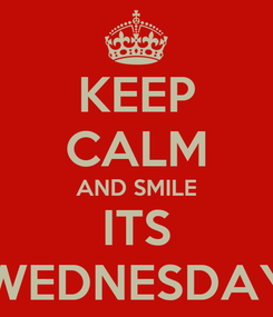 Poster: KEEP CALM AND SMILE ITS WEDNESDAY