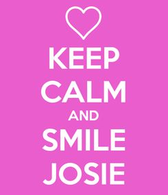 Poster: KEEP CALM AND SMILE JOSIE