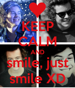Poster: KEEP CALM AND smile, just smile XD
