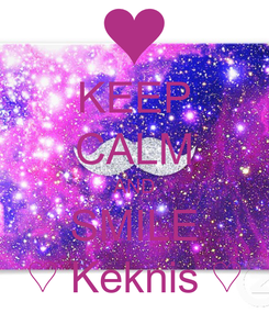 Poster: KEEP CALM AND SMILE ♡ Keknis ♡