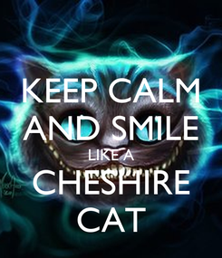 Poster: KEEP CALM AND SMILE LIKE A CHESHIRE CAT
