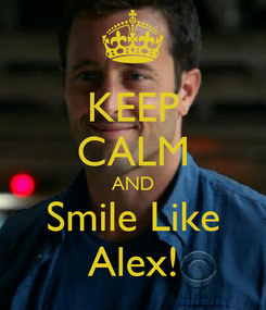Poster: KEEP CALM AND Smile Like Alex!