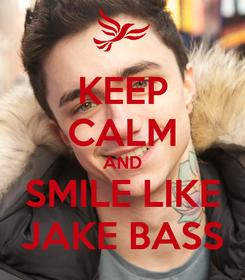 Poster: KEEP CALM AND SMILE LIKE JAKE BASS