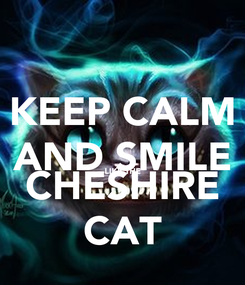 Poster: KEEP CALM AND SMILE LIKE THE CHESHIRE CAT