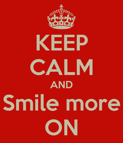 Poster: KEEP CALM AND Smile more ON