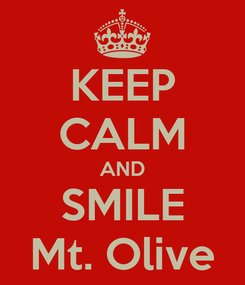 Poster: KEEP CALM AND SMILE Mt. Olive
