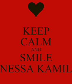 Poster: KEEP CALM AND SMILE NESSA KAMIL