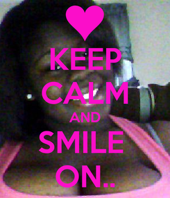 Poster: KEEP CALM AND SMILE  ON..