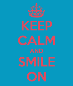 Poster: KEEP CALM AND SMILE ON