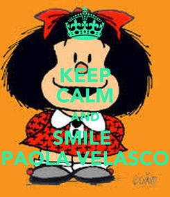 Poster: KEEP CALM AND SMILE  PAOLA VELASCO