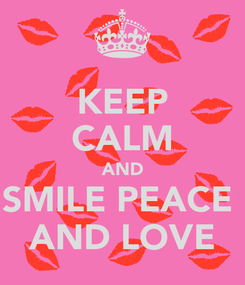 Poster: KEEP CALM AND SMILE PEACE  AND LOVE