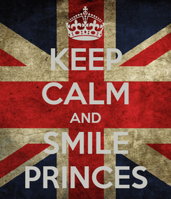 Poster: KEEP CALM AND SMILE PRINCES
