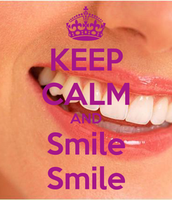 Poster: KEEP CALM AND Smile Smile