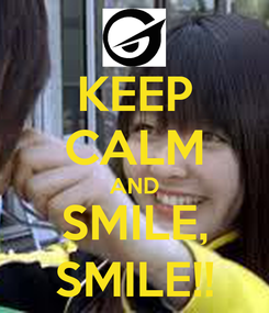 Poster: KEEP CALM AND SMILE, SMILE!!
