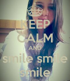 Poster: KEEP CALM AND smile smile smile