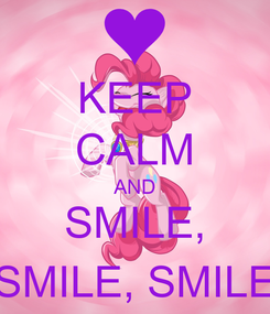Poster: KEEP CALM AND SMILE, SMILE, SMILE