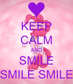 Poster: KEEP CALM AND SMILE SMILE SMILE