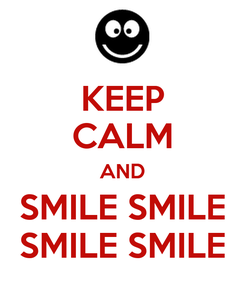 Poster: KEEP CALM AND SMILE SMILE SMILE SMILE