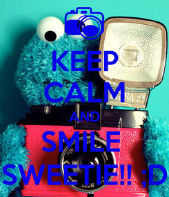 Poster: KEEP CALM AND SMILE  SWEETIE!! ;D