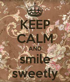 Poster: KEEP CALM AND smile sweetly