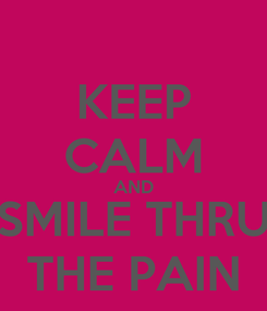 Poster: KEEP CALM AND SMILE THRU THE PAIN