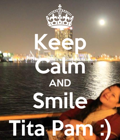 Poster: Keep Calm AND Smile Tita Pam :)