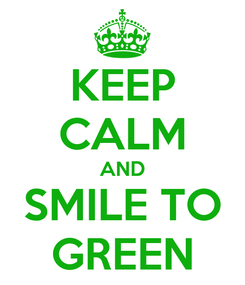 Poster: KEEP CALM AND SMILE TO GREEN
