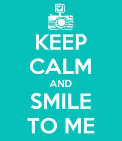 Poster: KEEP CALM AND SMILE TO ME